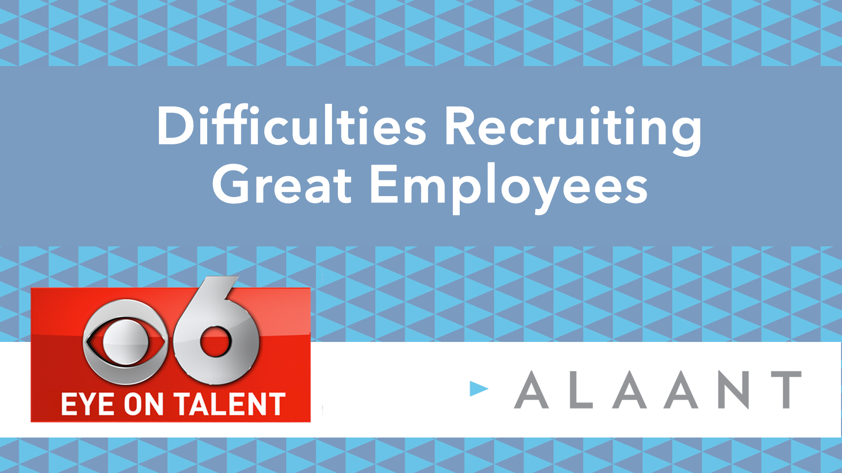 Eye on Talent: Difficulties Recruiting Great Employees