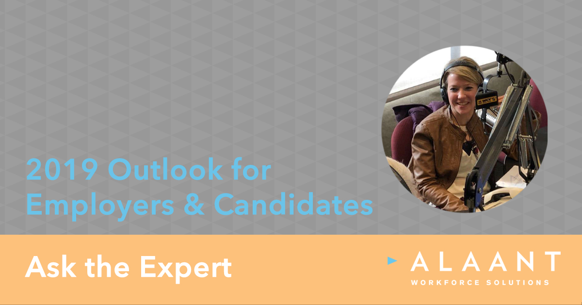 Ask the Expert: Alaant Workforce Solutions – 2019 Outlook for Employers & Candidates