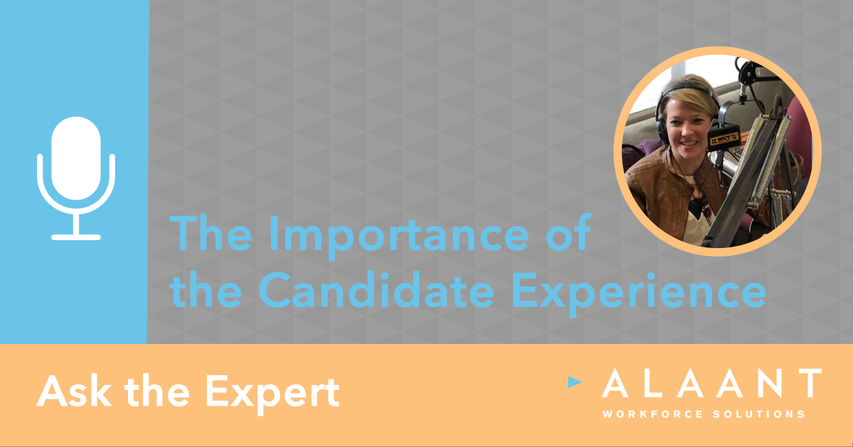Ask the Expert: The Importance of the Candidate Experience