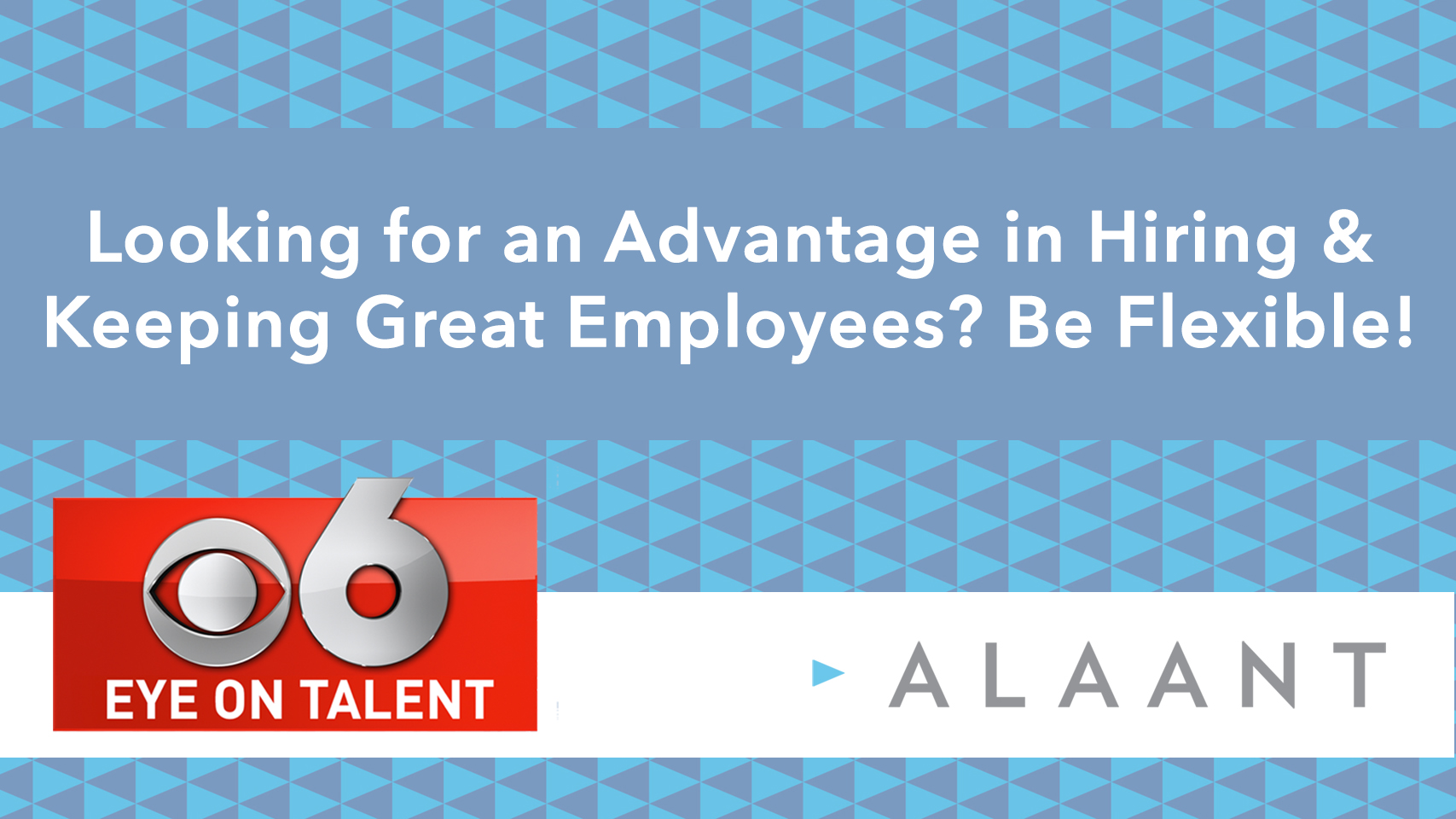 Eye On Talent: Looking for an Advantage in Hiring & Keeping Great Employees? Be Flexible!