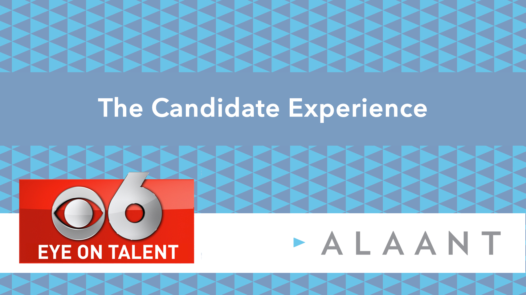 Eye on Talent: The Candidate Experience