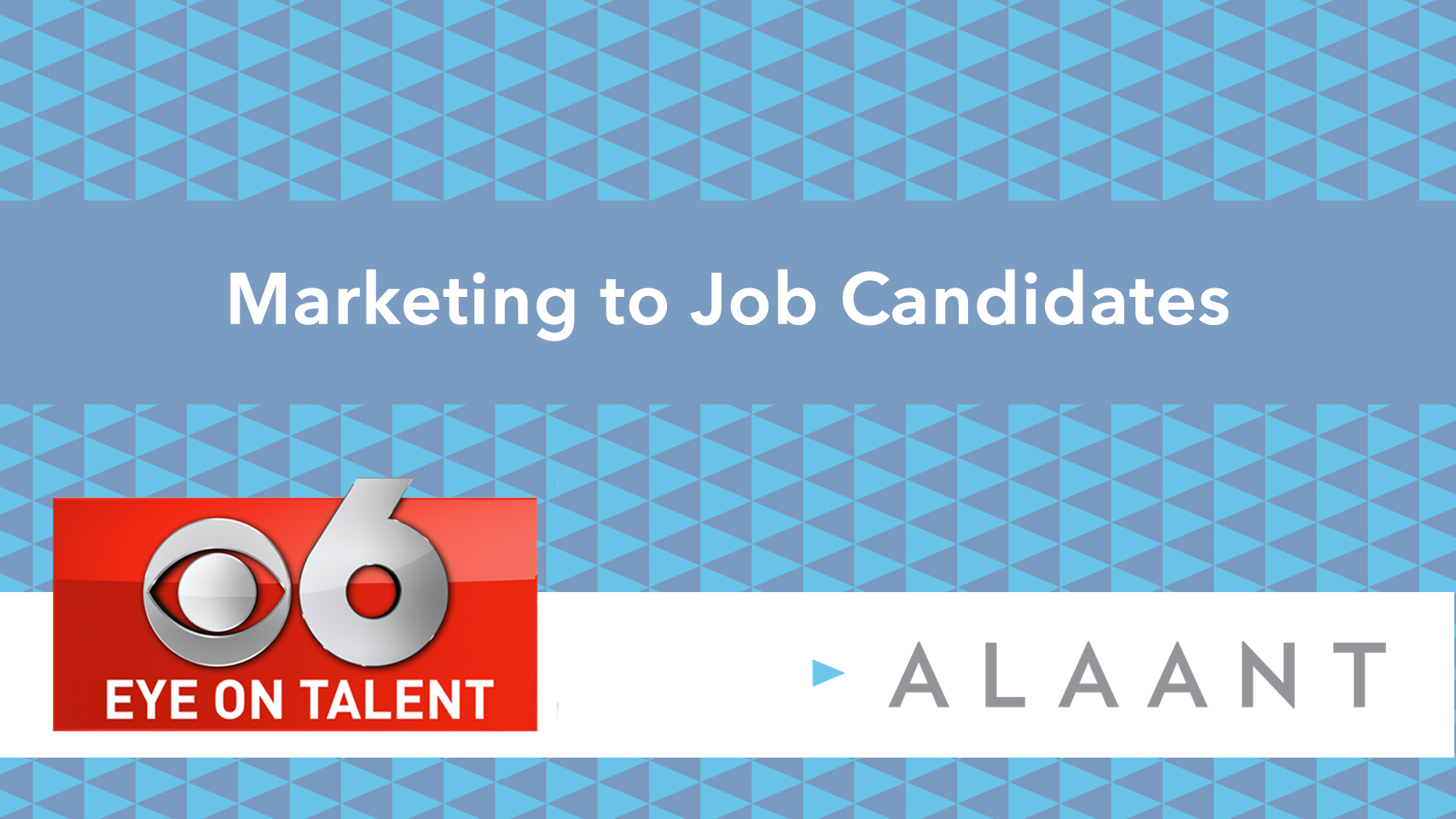 Eye on Talent: Marketing to Job Candidates
