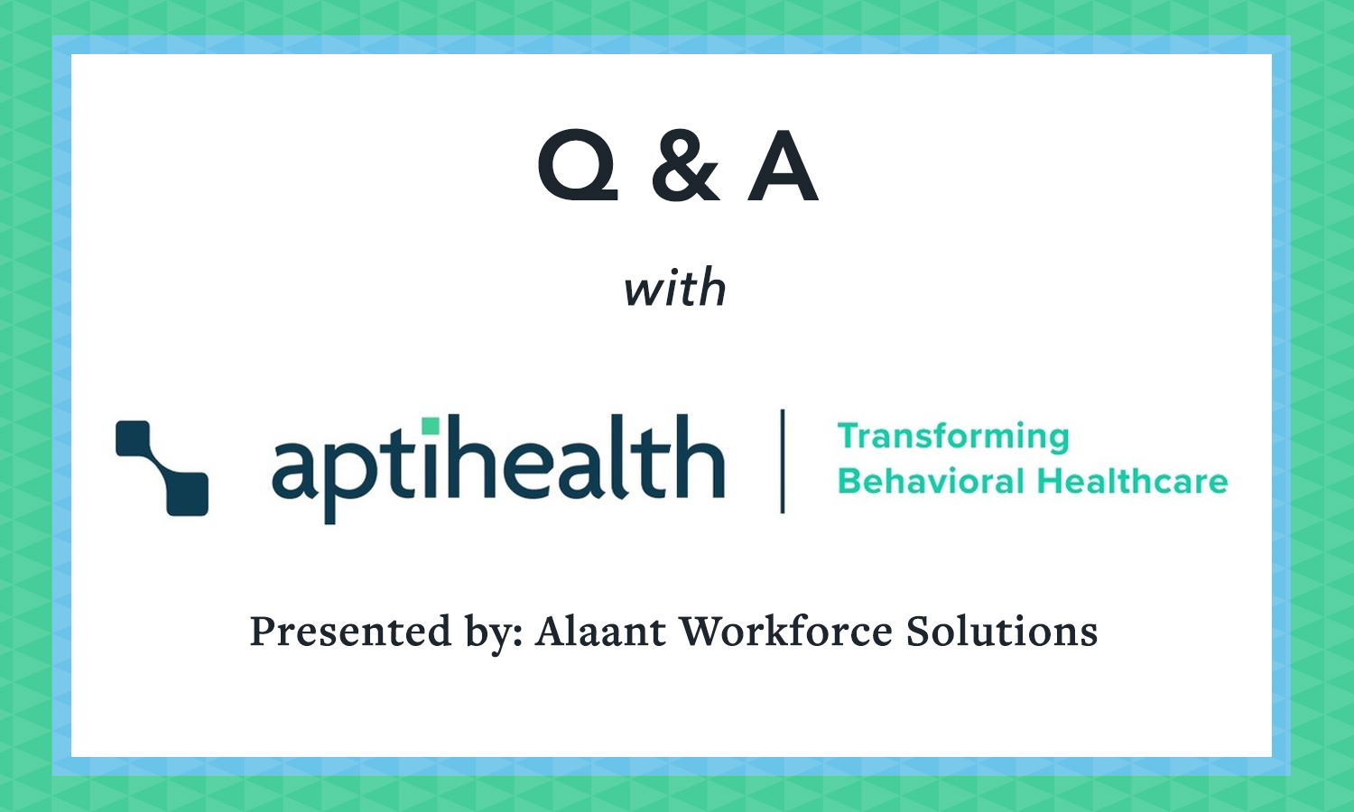 aptihealth Q&A Presented by Alaant Workforce Solutions